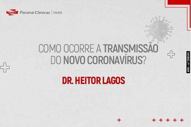 Como ocorre a transmissão do novo coronavírus? – Dr. Heitor Lagos