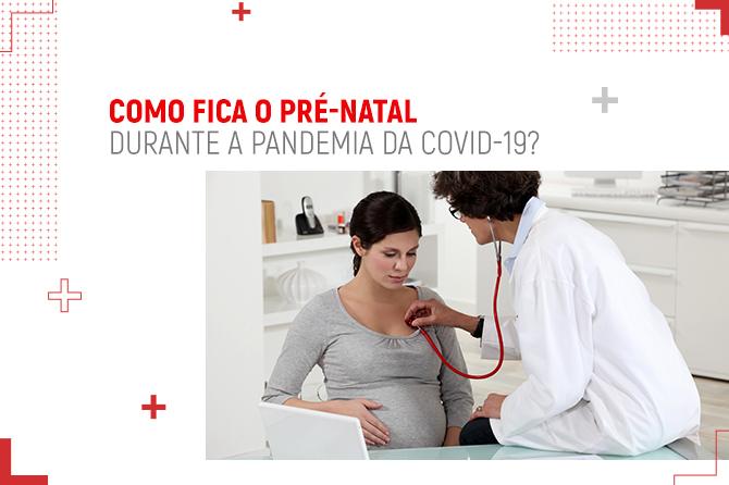 Como fica o pré-natal durante a pandemia da COVID-19?