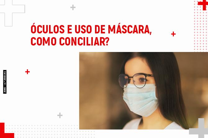 Óculos e uso de máscara, como conciliar?