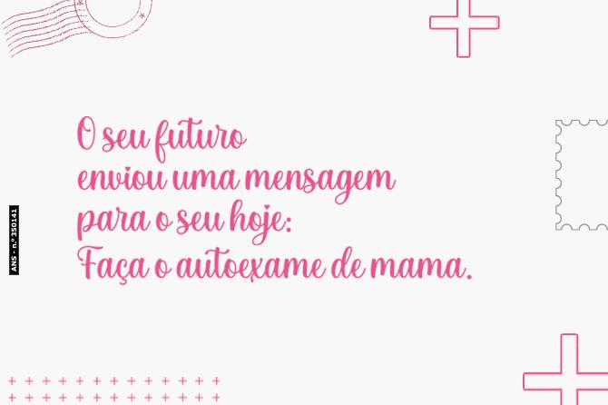 O seu futuro enviou uma mensagem para o seu hoje: Faça o autoexame de mama
