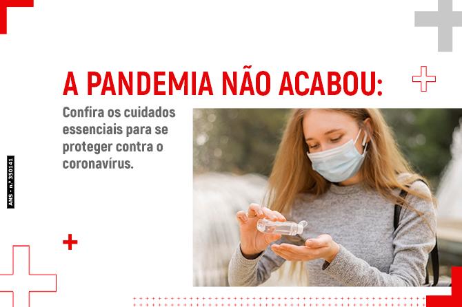 A pandemia ainda não acabou: confira os cuidados essenciais para se proteger contra o coronavírus