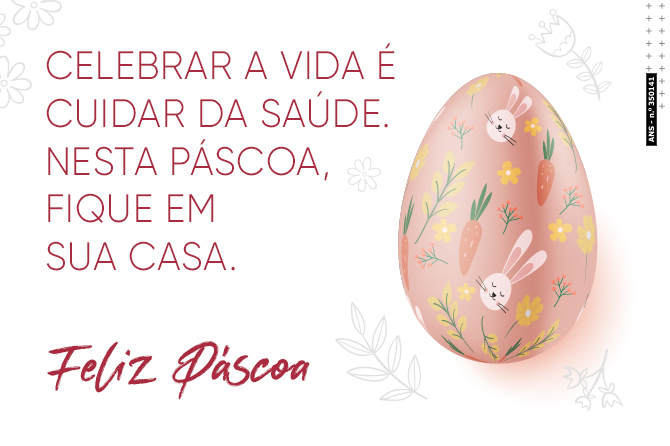 Celebrar a vida é cuidar da saúde. Nesta Páscoa, fique em casa.